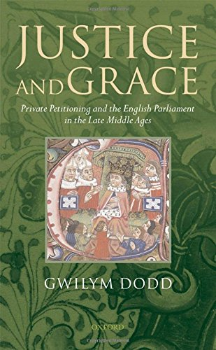 9780199202805: Justice and Grace: Private Petitioning and the English Parliament in the Late Middle Ages