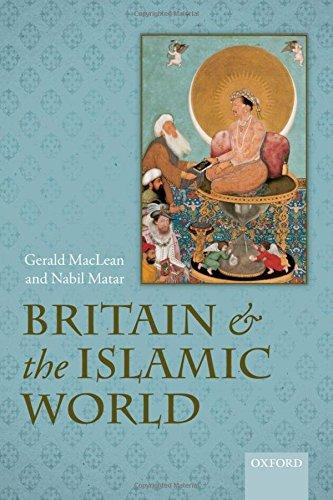 Britain and the Islamic World, 1558-1713: MacLean, Gerald; Matar, Nabil