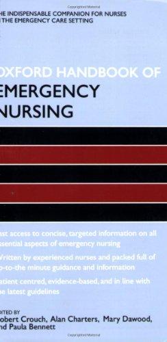 Oxford Handbook of Emergency Nursing (Oxford Handbooks: Editor-Robert Crouch OBE;