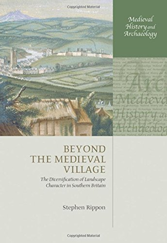 9780199203826: Beyond the Medieval Village: The Diversification of Landscape Character in Southern Britain (Medieval History and Archaeology)