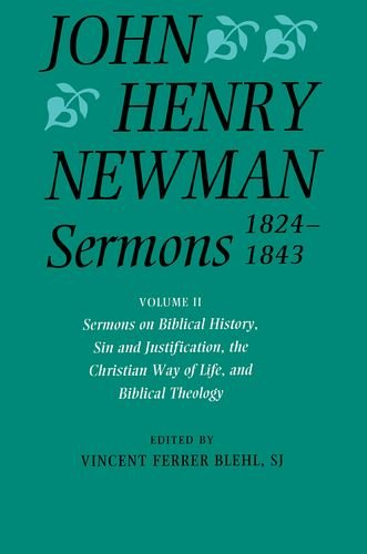 9780199204014: Sermons 1824-1843: Volume II: Sermons on Biblical History, Sin and Justification, the Christian Way of Life, and Biblical Theology (John Henry Newman. Sermons 1824-1843)