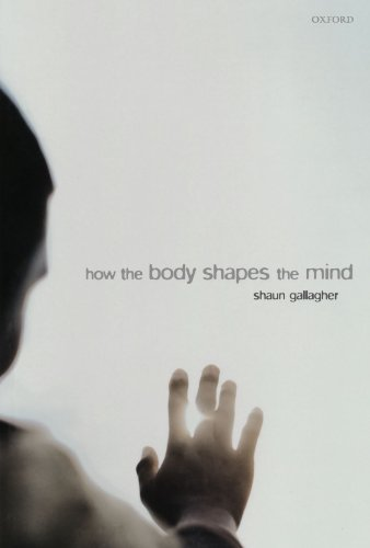 How the Body Shapes the Mind: Gallagher, Shaun