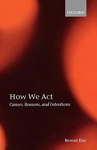 9780199204182: How We Act: Causes, Reasons, and Intentions