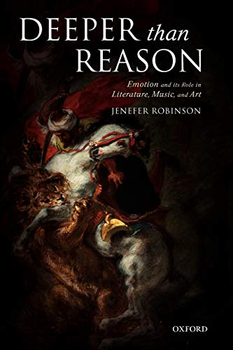 9780199204267: Deeper than Reason: Emotion and its Role in Literature, Music, and Art