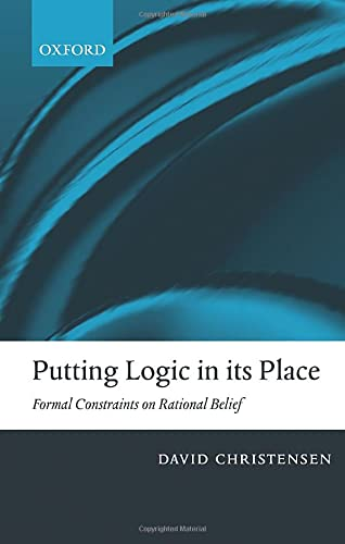 9780199204311: Putting Logic in Its Place: Formal Constraints on Rational Belief