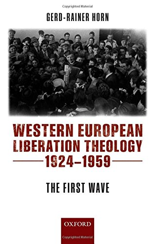 9780199204496: Western European Liberation Theology: The First Wave (1924-1959)