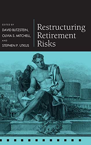 Restructuring Retirement Risks: Blitzstein, David; Mitchell, Olivia S.; Utkus, Stephen P. (eds.)