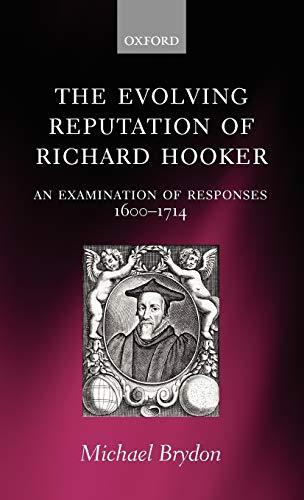 9780199204816: The Evolving Reputation of Richard Hooker: An Examination of Responses, 1600-1714
