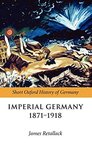 9780199204878: Imperial Germany 1871-1918 (Short Oxford History of Germany)