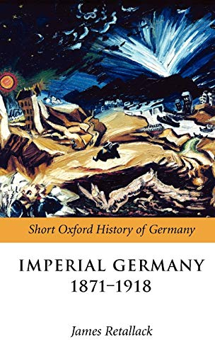 9780199204885: Imperial Germany 1871-1918 (Short Oxford History of Germany)