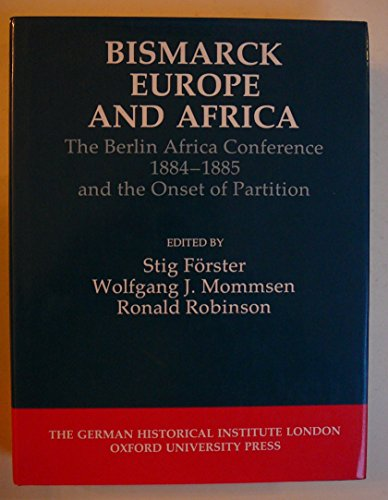 9780199205004: Bismarck, Europe, and Africa: The Berlin Africa Conference 1884-1885 and the Onset of Partition