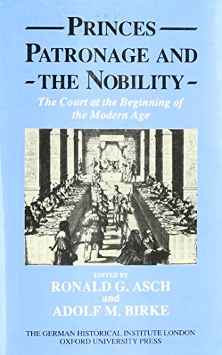 9780199205028: Princes, Patronage, and the Nobility: The Court at the Beginning of the Modern Age, c. 1450-1650 (Studies of the German Historical Institute, London)