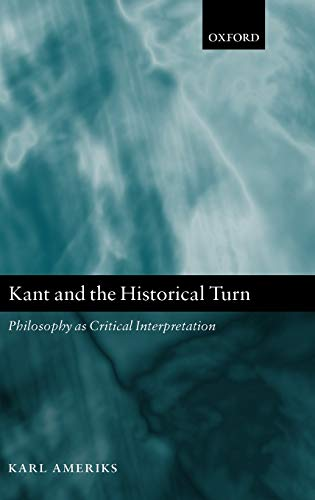 9780199205332: Kant and the Historical Turn: Philosophy as Critical Interpretation