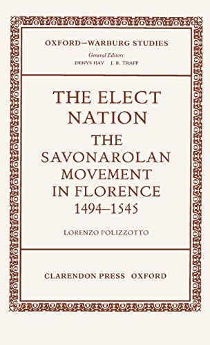 9780199206001: The Elect Nation: The Savonarolan Movement in Florence, 1494-1545