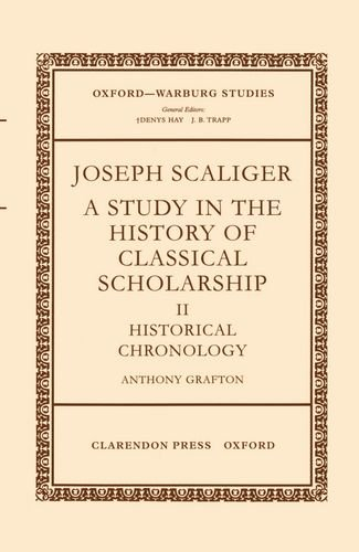 9780199206018: Joseph Scaliger: A Study in the History of Classical Scholarship. Volume II: Historical Chronology (Oxford-Warburg Studies)