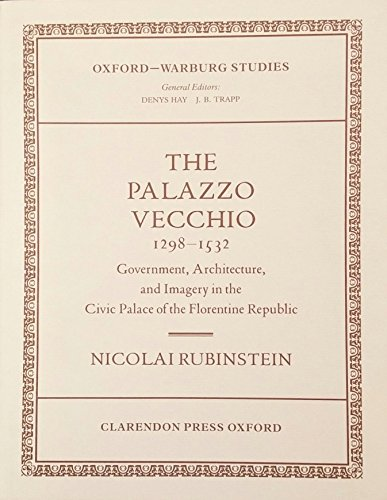 9780199206025: The Palazzo Vecchio, 1298-1532: Government, Architecture, and Imagery in the Civic Palace of the Florentine Republic (Oxford-Warburg Studies)