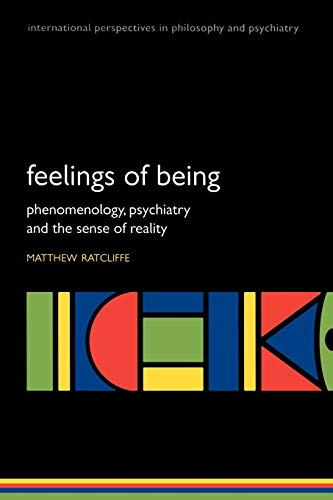9780199206469: Feelings of Being: Phenomenology, Psychiatry and the Sense of Reality (International Perspectives in Philosophy and Psychiatry)