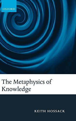 9780199206728: The Metaphysics of Knowledge