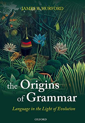 9780199207879: The Origins of Grammar: Language in the Light of Evolution II (Oxford Studies in the Evolution of Language)