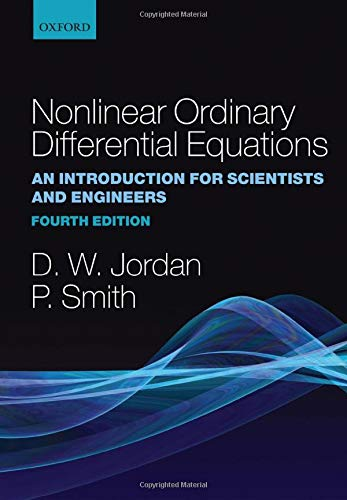 Nonlinear Ordinary Differential Equations: An Introduction for Scientists and Engineers (Oxford Texts in Applied and Engineering Mathematics) (9780199208258) by Dominic Jordan; Peter Smith