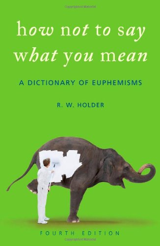 9780199208395: How Not To Say What You Mean: A Dictionary of Euphemisms