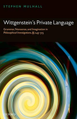 9780199208548: Wittgenstein's Private Language: Grammar, Nonsense and Imagination in Philosophical Investigations, §§ 243-315