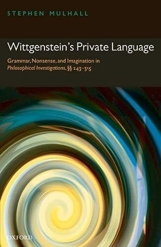 9780199208548: Wittgenstein's Private Language: Grammar, Nonsense and Imagination in Philosophical Investigations, §§ 243-315