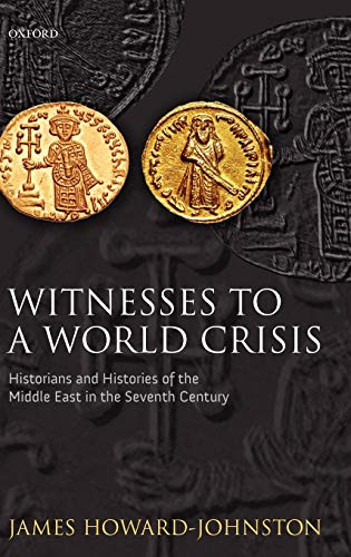 9780199208593: Witnesses to a World Crisis: Historians and Histories of the Middle East in the Seventh Century