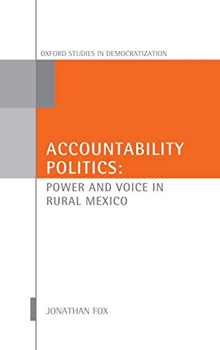 Accountability Politics: Power and Voice in Rural Mexico (Oxford Studies in Democratization): Fox, ...