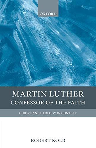 Martin Luther : Confessor of the Faith: Robert Kolb