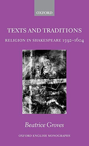 9780199208982: Texts and Traditions: Religion in Shakespeare 1592-1604 (Oxford English Monographs)