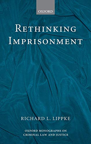 9780199209125: Rethinking Imprisonment (Oxford Monographs on Criminal Law and Justice)