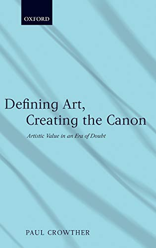 Defining Art, Creating the Canon: Artistic Value: Crowther, Paul
