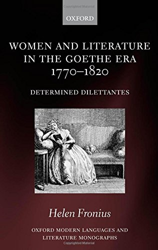 9780199210923: Women and Literature in the Goethe Era 1770-1820: Determined Dilettantes (Oxford Modern Languages and Literature Monographs)