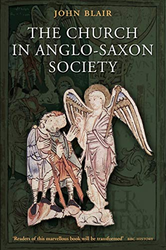 The Church in Anglo-Saxon Society (9780199211173) by John Blair