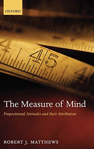 The Measure of Mind: Propositional Attitudes and Their Attribution (9780199211258) by Robert J. Matthews