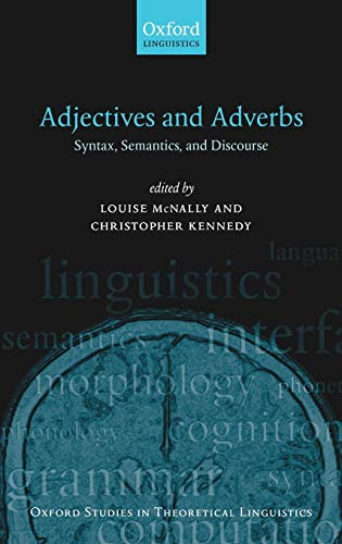 9780199211616: Adjectives and Adverbs: Syntax, Semantics, and Discourse (Oxford Studies in Theoretical Linguistics)