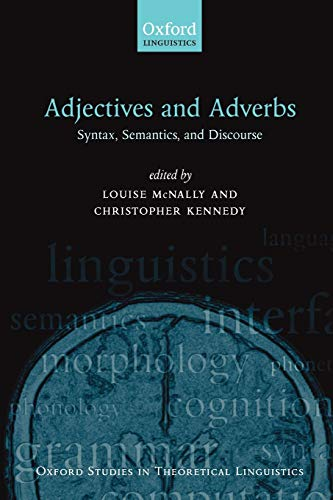 9780199211623: Adjectives and Adverbs: Syntax, Semantics, and Discourse (Oxford Studies in Theoretical Linguistics)