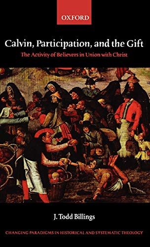 9780199211876: Calvin, Participation, and the Gift: The Activity of Believers in Union with Christ (Changing Paradigms in Historical and Systematic Theology)