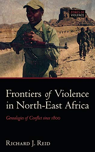 9780199211883: Frontiers of Violence in North-East Africa: Genealogies of Conflict Since C.1800 (Zones of Violence)