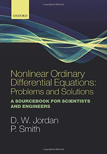 9780199212033: Nonlinear Ordinary Differential Equations: Problems and Solutions: A Sourcebook for Scientists and Engineers (Oxford Texts in Applied and Engineering Mathematics)