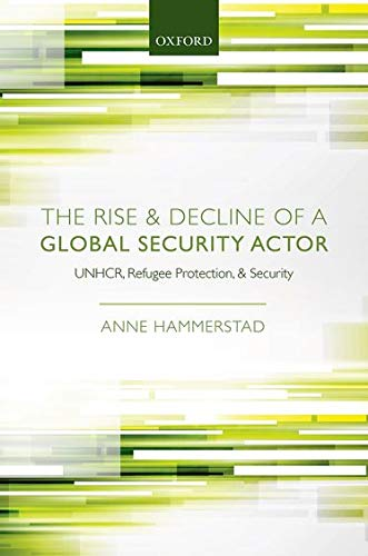 9780199213085: The Rise and Decline of a Global Security Actor: UNHCR, Refugee Protection and Security