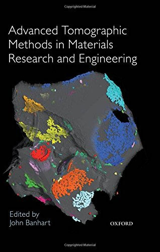 Advanced Tomographic Methods in Materials Research and: Banhart, John, Ed.