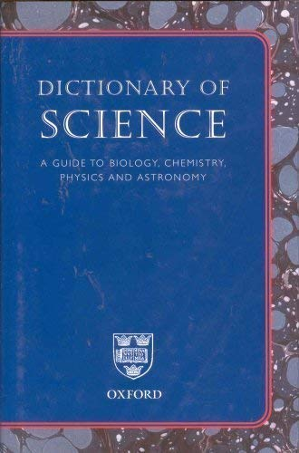 9780199213436: Dictionary of Science: A Guide to Biology, Chemistry, Physics and Astronomy