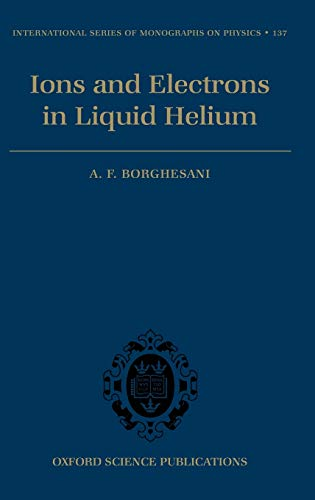 Ions and Electrons in Liquid Helium.: Borghesani,A.F.