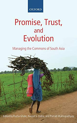 Promise, Trust and Evolution: Managing the Commons of South Asia: Rucha Ghate, Narpat S. Jodha, ...