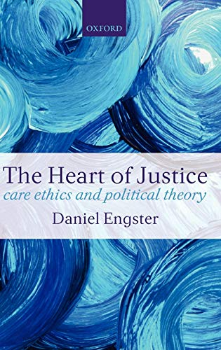 9780199214358: The Heart of Justice: Care Ethics and Political Theory