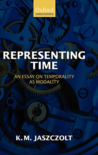 9780199214433: Representing Time: An Essay on Temporality as Modality (Oxford Linguistics)