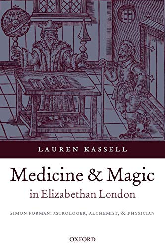 9780199215270: Medicine and Magic in Elizabethan London: Simon Forman: Astrologer, Alchemist, and Physician (Oxford Historical Monographs)