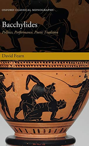 9780199215508: Bacchylides: Politics, Performance, Poetic Tradition (Oxford Classical Monographs)
